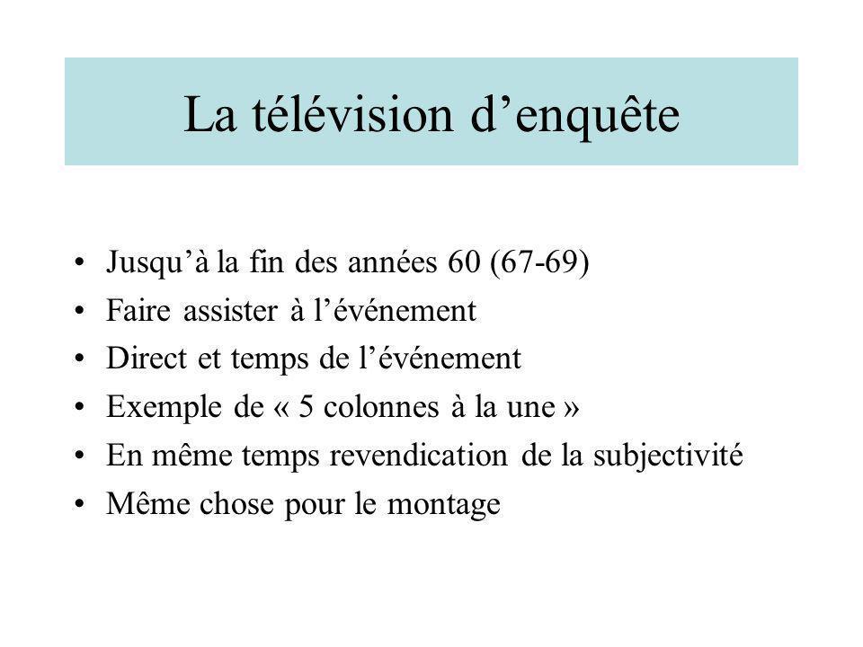 La télévision denquête Jusquà la fin des années 60 (67-69) Faire assister à lévénement Direct et temps de lévénement Exemple de « 5 colonnes à la une