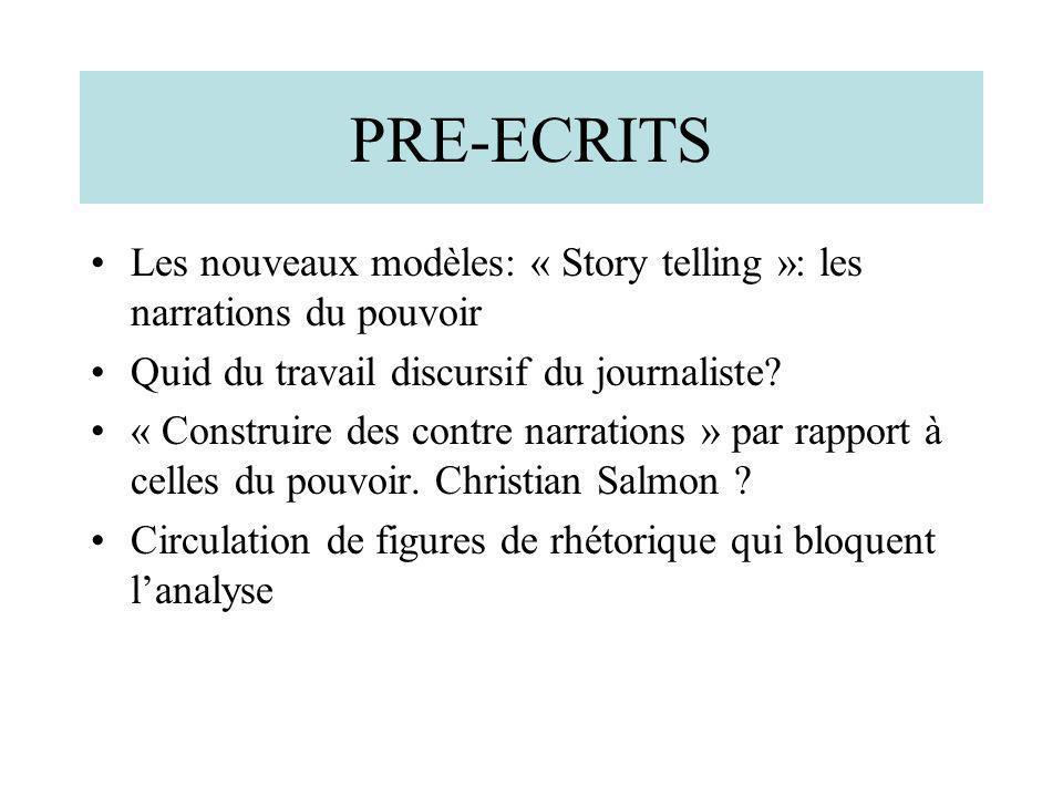PRE-ECRITS Les nouveaux modèles: « Story telling »: les narrations du pouvoir Quid du travail discursif du journaliste? « Construire des contre narrat