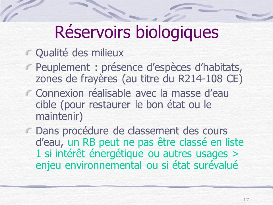 17 Réservoirs biologiques Qualité des milieux Peuplement : présence despèces dhabitats, zones de frayères (au titre du R214-108 CE) Connexion réalisab