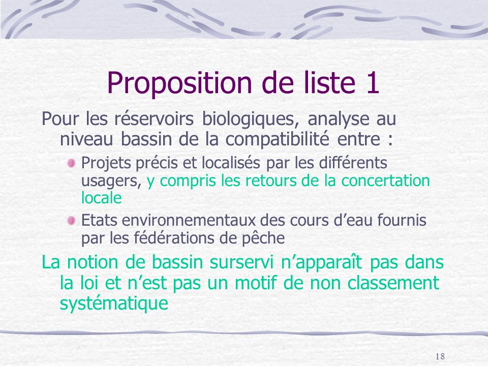 18 Proposition de liste 1 Pour les réservoirs biologiques, analyse au niveau bassin de la compatibilité entre : Projets précis et localisés par les di