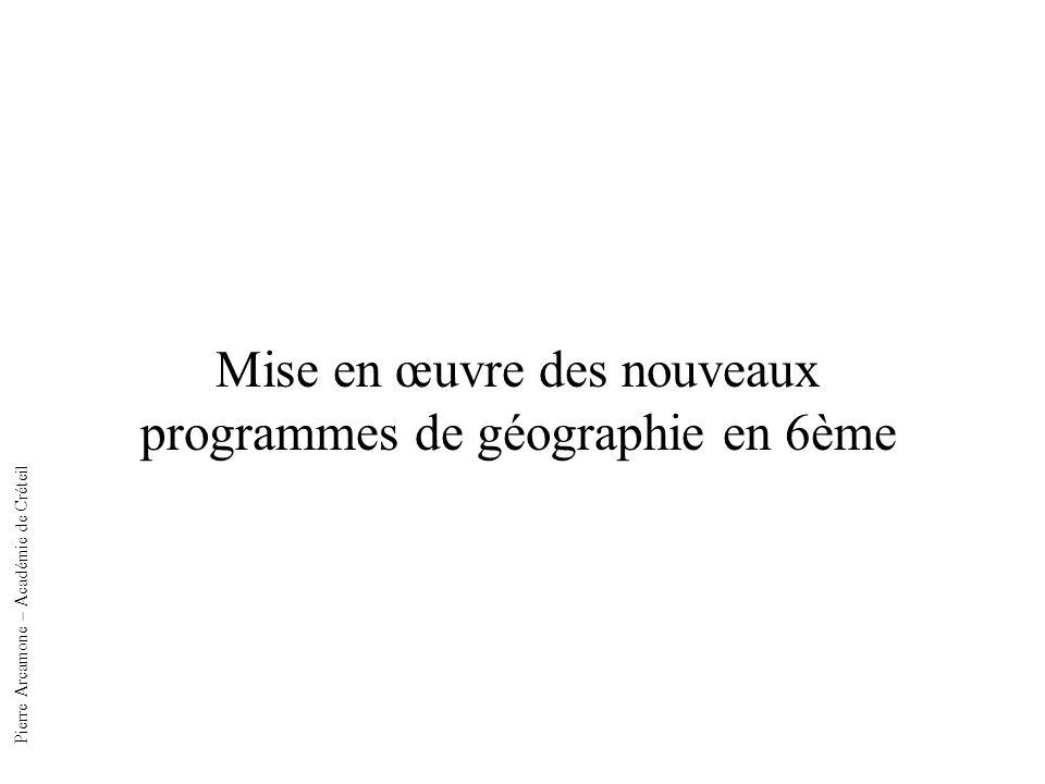 Mise en œuvre des nouveaux programmes de géographie en 6ème Pierre Arcamone – Académie de Créteil
