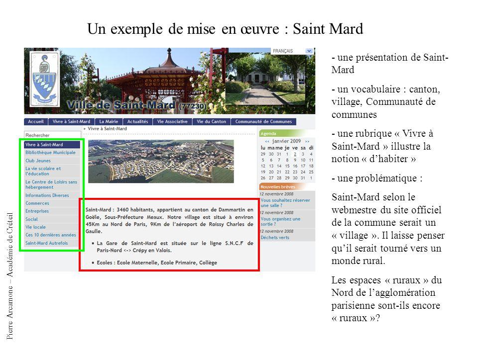 Un exemple de mise en œuvre : Saint Mard - une présentation de Saint- Mard - un vocabulaire : canton, village, Communauté de communes - une rubrique « Vivre à Saint-Mard » illustre la notion « dhabiter » - une problématique : Saint-Mard selon le webmestre du site officiel de la commune serait un « village ».
