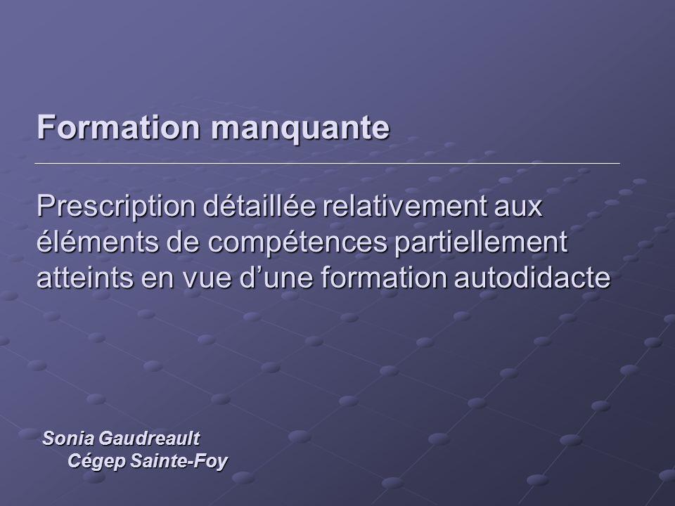 Formation manquante Prescription détaillée relativement aux éléments de compétences partiellement atteints en vue dune formation autodidacte Sonia Gaudreault Cégep Sainte-Foy
