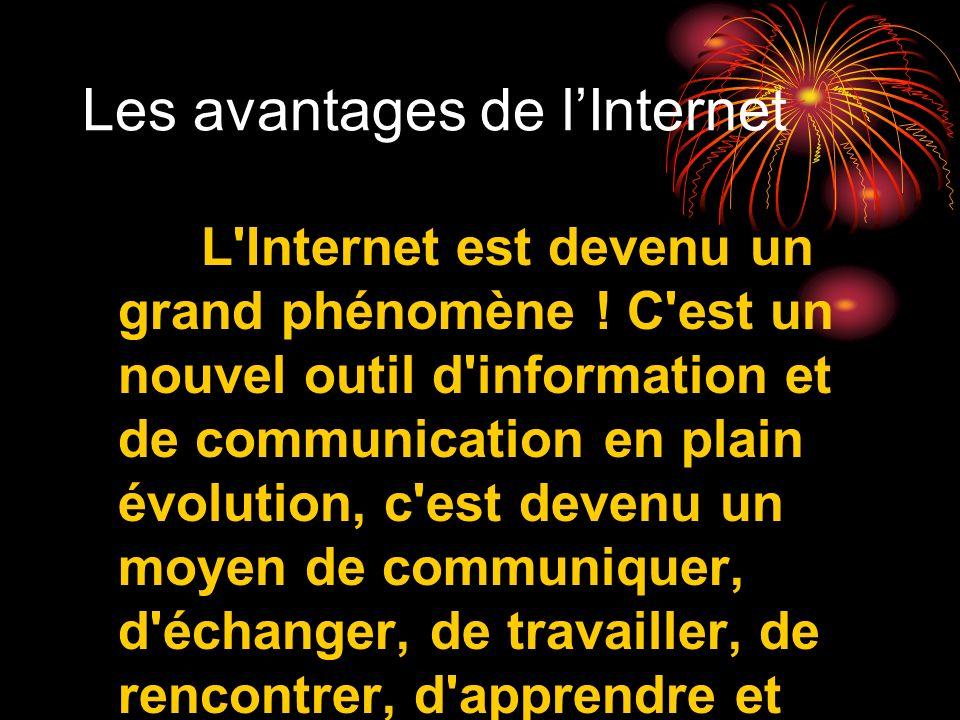 Les avantages de lInternet L'Internet est devenu un grand phénomène ! C'est un nouvel outil d'information et de communication en plain évolution, c'es