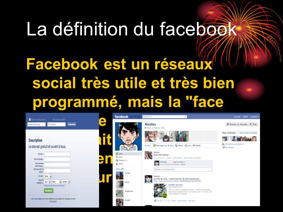 La définition du facebook Facebook est un réseaux social très utile et très bien programmé, mais la