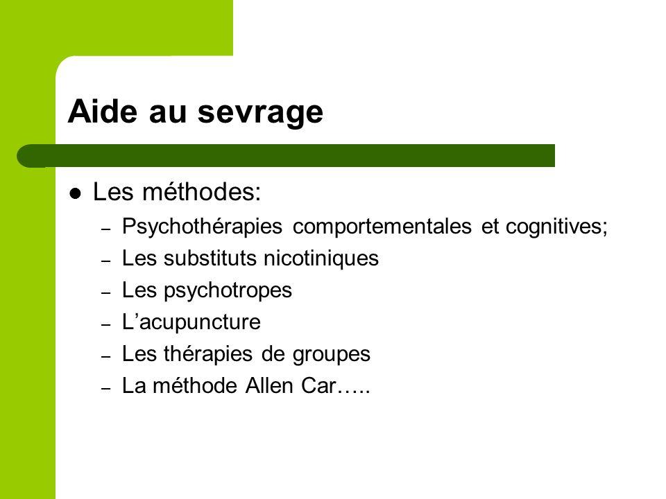 Aide au sevrage Les méthodes: – Psychothérapies comportementales et cognitives; – Les substituts nicotiniques – Les psychotropes – Lacupuncture – Les