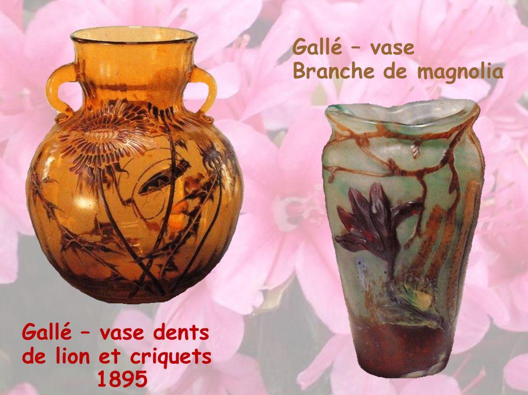 Gallé – vase dents de lion et criquets 1895 Gallé – vase Branche de magnolia