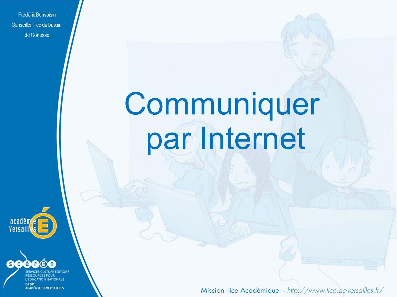 Frédéric Bonvoisin Conseiller Tice du bassin de Gonesse Communiquer par Internet Frédéric Bonvoisin Conseiller Tice du bassin de Gonesse