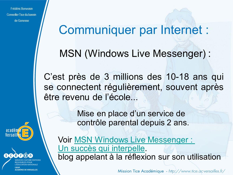 Frédéric Bonvoisin Conseiller Tice du bassin de Gonesse Communiquer par Internet : MSN (Windows Live Messenger) : Cest près de 3 millions des 10-18 ans qui se connectent régulièrement, souvent après être revenu de lécole...