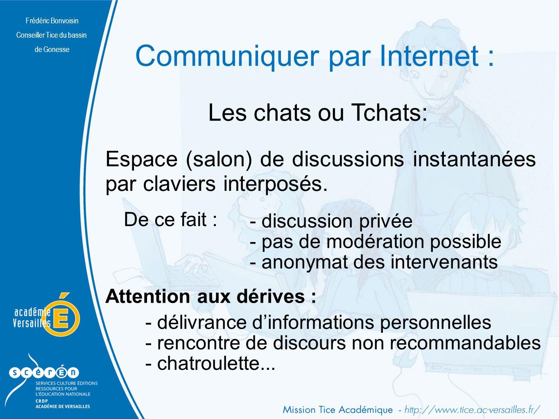 Frédéric Bonvoisin Conseiller Tice du bassin de Gonesse Communiquer par Internet : Les chats ou Tchats: Espace (salon) de discussions instantanées par claviers interposés.