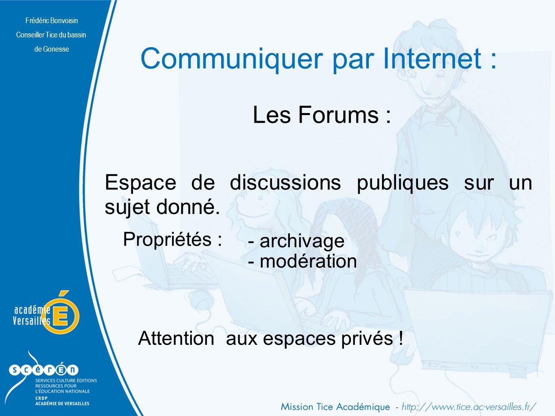 Frédéric Bonvoisin Conseiller Tice du bassin de Gonesse Communiquer par Internet : Les Forums : Espace de discussions publiques sur un sujet donné.