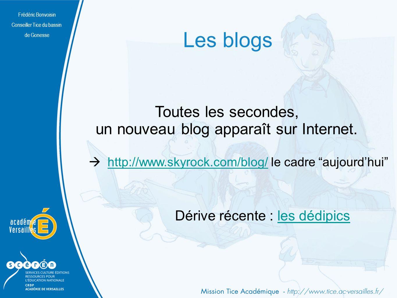 Frédéric Bonvoisin Conseiller Tice du bassin de Gonesse Toutes les secondes, un nouveau blog apparaît sur Internet.