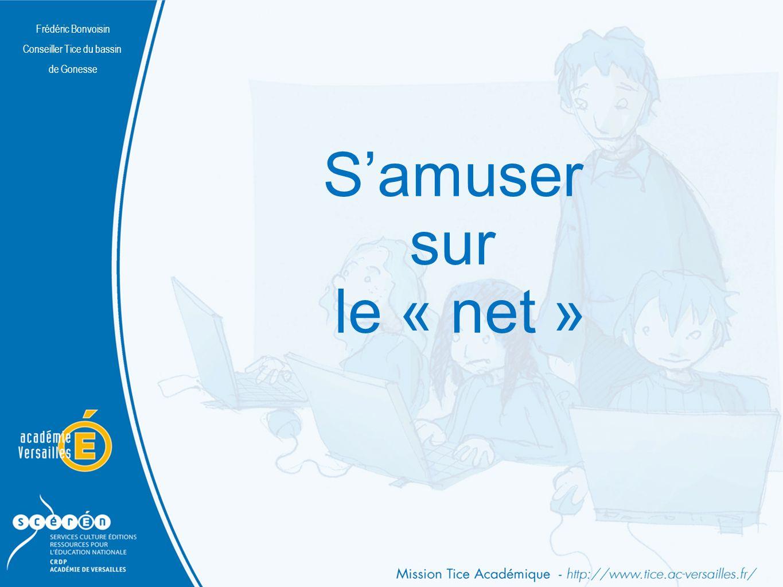 Frédéric Bonvoisin Conseiller Tice du bassin de Gonesse Samuser sur le « net » Frédéric Bonvoisin Conseiller Tice du bassin de Gonesse
