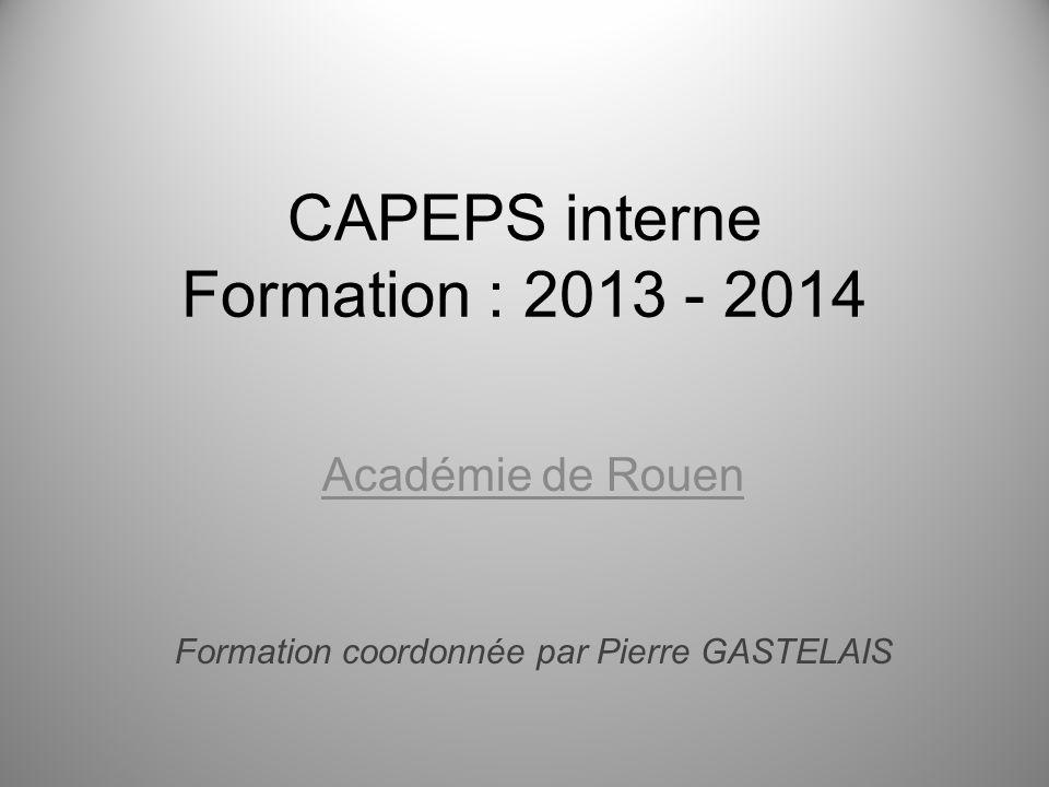 CAPEPS interne Formation : 2013 - 2014 Académie de Rouen Formation coordonnée par Pierre GASTELAIS