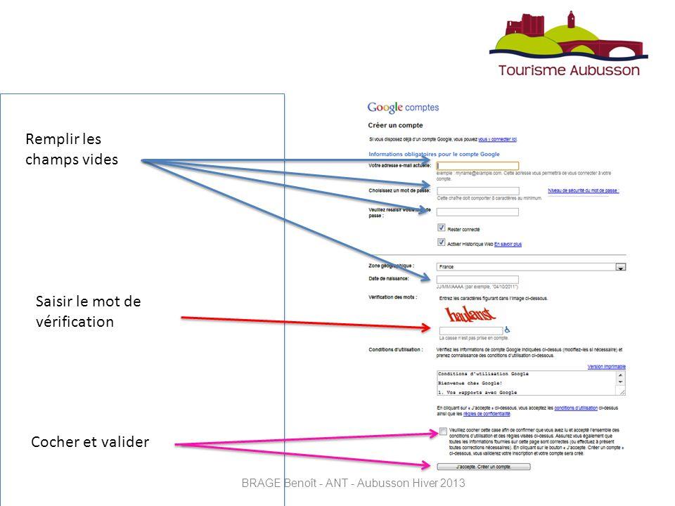 Remplir les champs vides Saisir le mot de vérification Cocher et valider BRAGE Benoît - ANT - Aubusson Hiver 2013