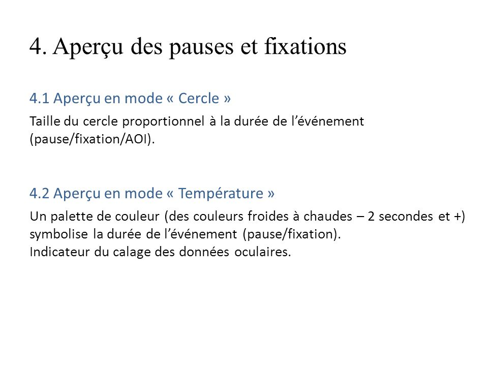 4. Aperçu des pauses et fixations 4.1 Aperçu en mode « Cercle » Taille du cercle proportionnel à la durée de lévénement (pause/fixation/AOI). 4.2 Aper