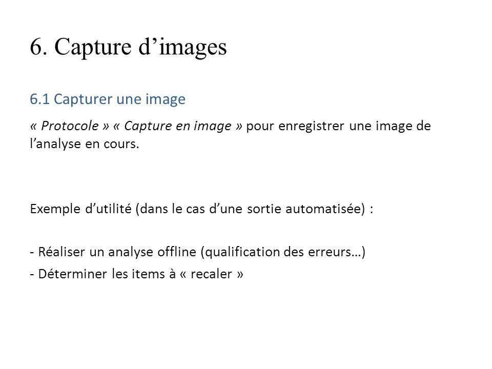 6. Capture dimages 6.1 Capturer une image « Protocole » « Capture en image » pour enregistrer une image de lanalyse en cours. Exemple dutilité (dans l