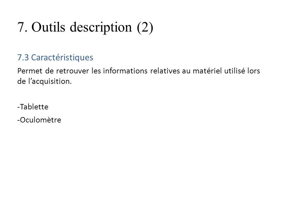 7. Outils description (2) 7.3 Caractéristiques Permet de retrouver les informations relatives au matériel utilisé lors de lacquisition. -Tablette -Ocu