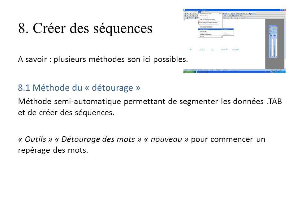 8. Créer des séquences A savoir : plusieurs méthodes son ici possibles. 8.1 Méthode du « détourage » Méthode semi-automatique permettant de segmenter