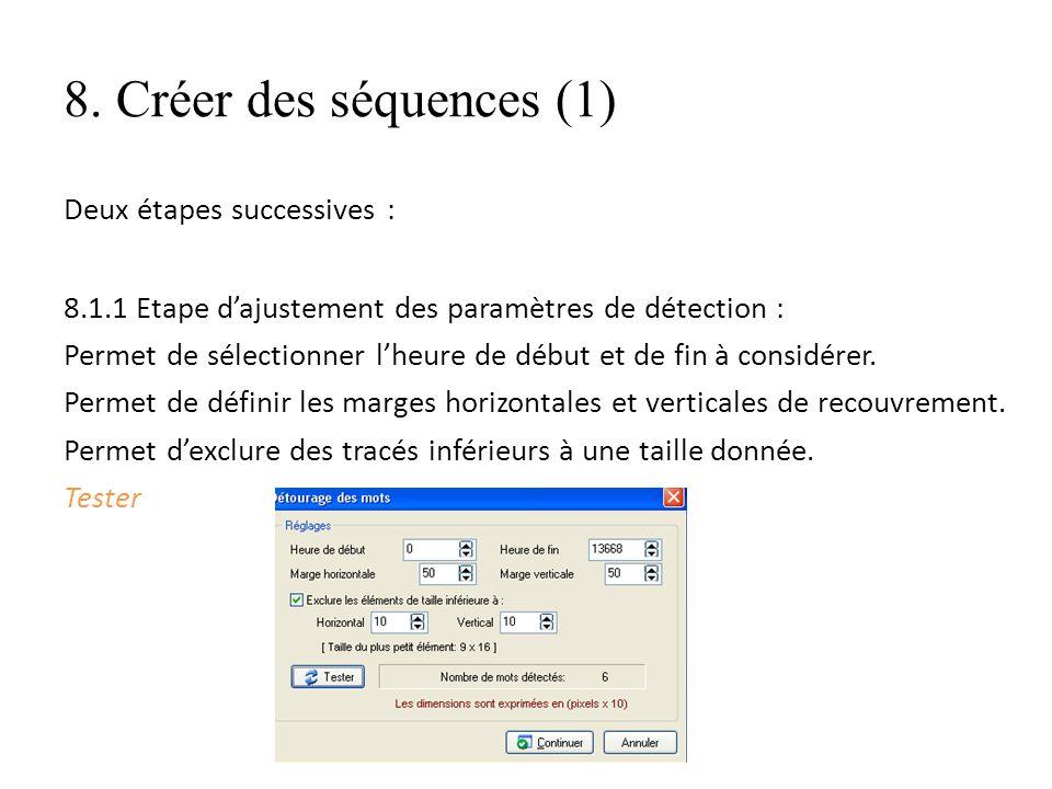 8. Créer des séquences (1) Deux étapes successives : 8.1.1 Etape dajustement des paramètres de détection : Permet de sélectionner lheure de début et d