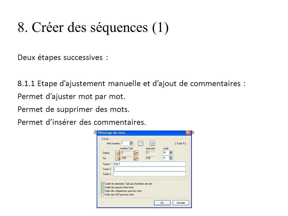 8. Créer des séquences (1) Deux étapes successives : 8.1.1 Etape dajustement manuelle et dajout de commentaires : Permet dajuster mot par mot. Permet