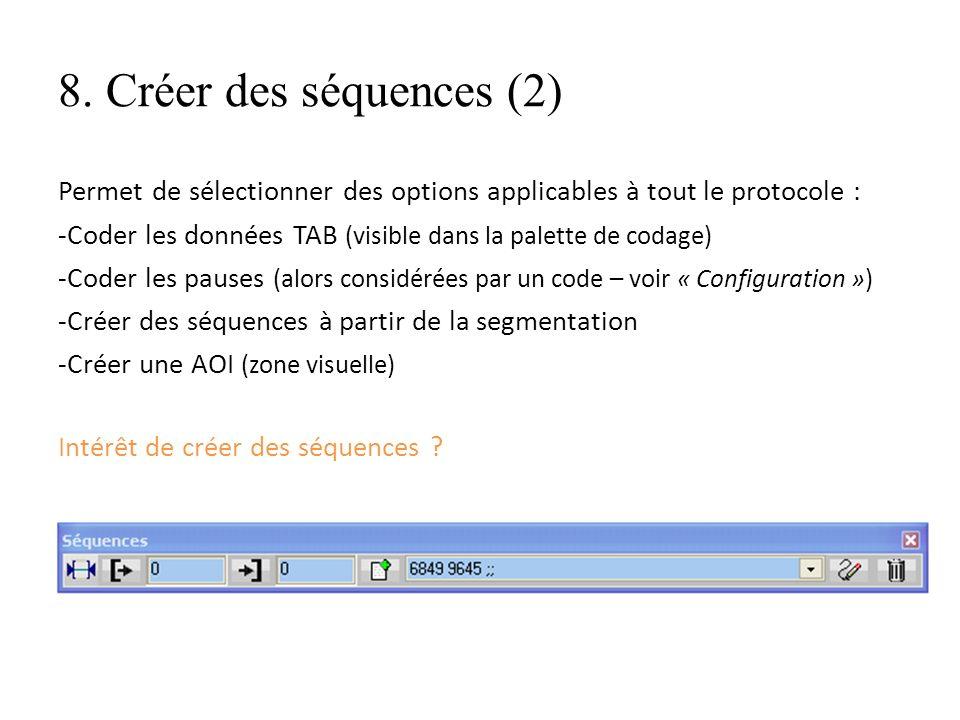8. Créer des séquences (2) Permet de sélectionner des options applicables à tout le protocole : -Coder les données TAB (visible dans la palette de cod