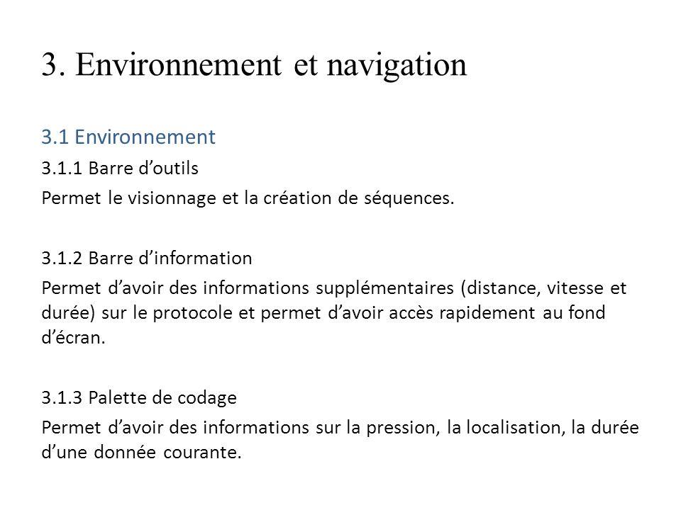 3. Environnement et navigation 3.1 Environnement 3.1.1 Barre doutils Permet le visionnage et la création de séquences. 3.1.2 Barre dinformation Permet