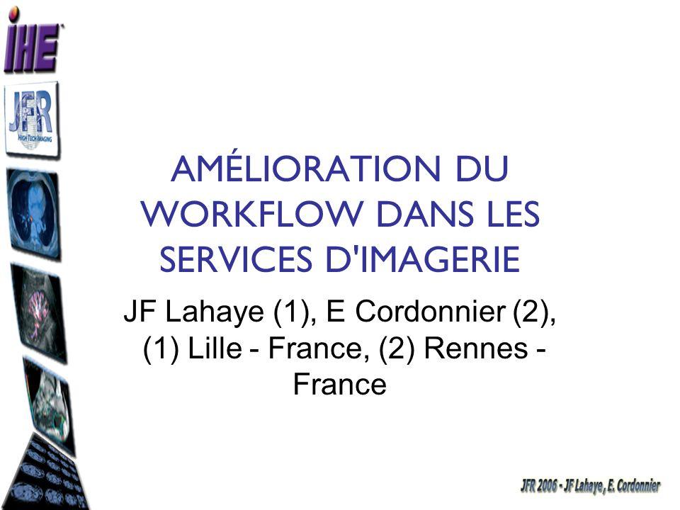 JF Lahaye (1), E Cordonnier (2), (1) Lille - France, (2) Rennes - France AMÉLIORATION DU WORKFLOW DANS LES SERVICES D'IMAGERIE
