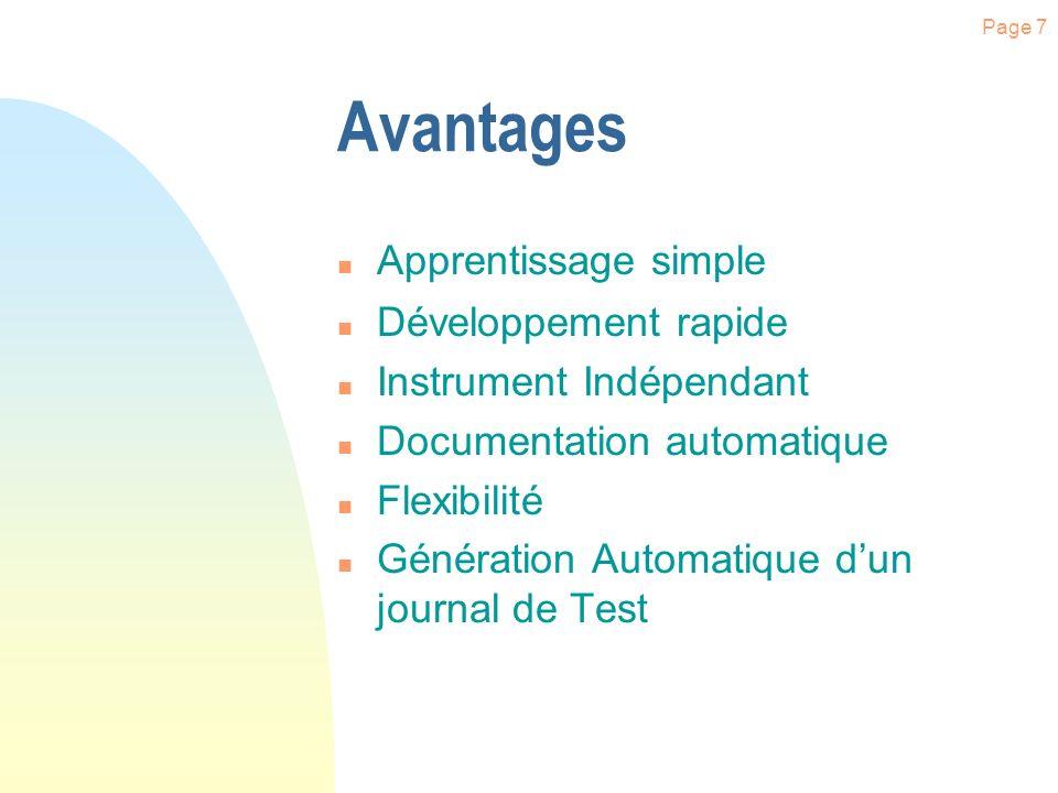 Page 7 Avantages n Développement rapide n Instrument Indépendant n Documentation automatique n Flexibilité n Génération Automatique dun journal de Test n Apprentissage simple