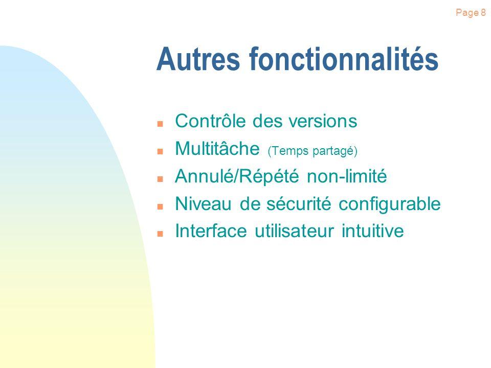 Page 8 Autres fonctionnalités n Contrôle des versions n Multitâche (Temps partagé) n Annulé/Répété non-limité n Niveau de sécurité configurable n Interface utilisateur intuitive