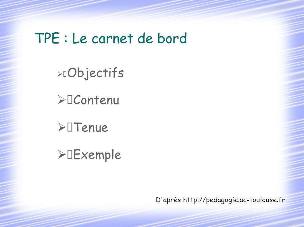 TPE : Le carnet de bord Objectifs Contenu Tenue Exemple D après http://pedagogie.ac-toulouse.fr