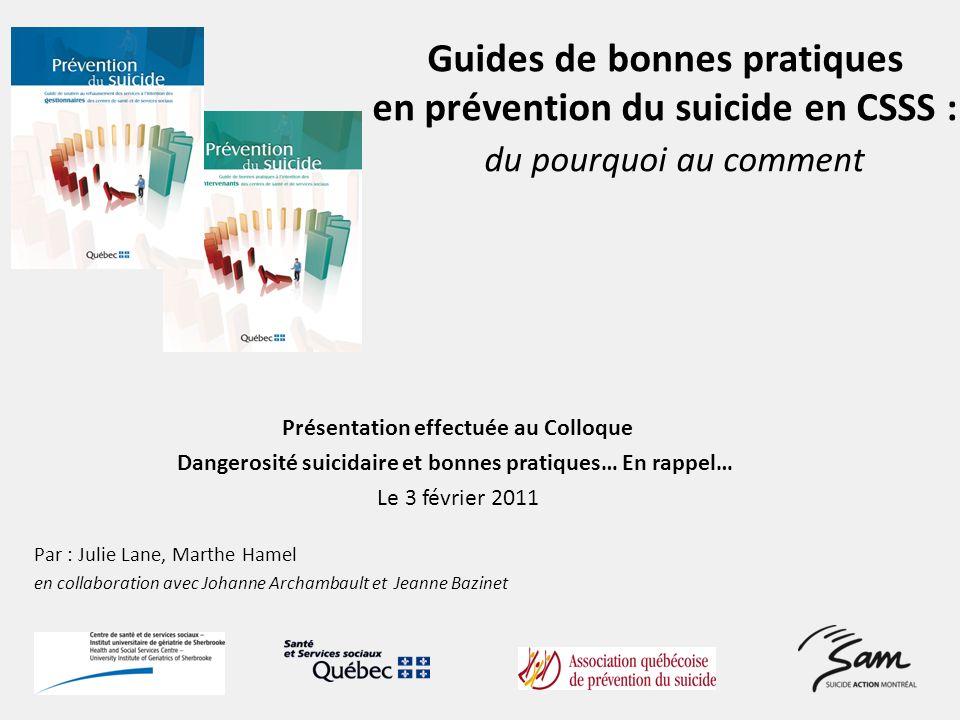 Guides de bonnes pratiques en prévention du suicide en CSSS : du pourquoi au comment Présentation effectuée au Colloque Dangerosité suicidaire et bonn