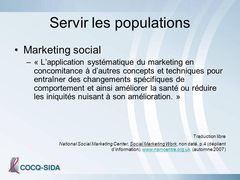 Servir les populations Marketing social –« Lapplication systématique du marketing en concomitance à dautres concepts et techniques pour entraîner des