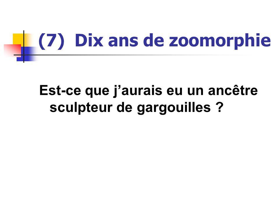 (7) Dix ans de zoomorphie Est-ce que jaurais eu un ancêtre sculpteur de gargouilles ?