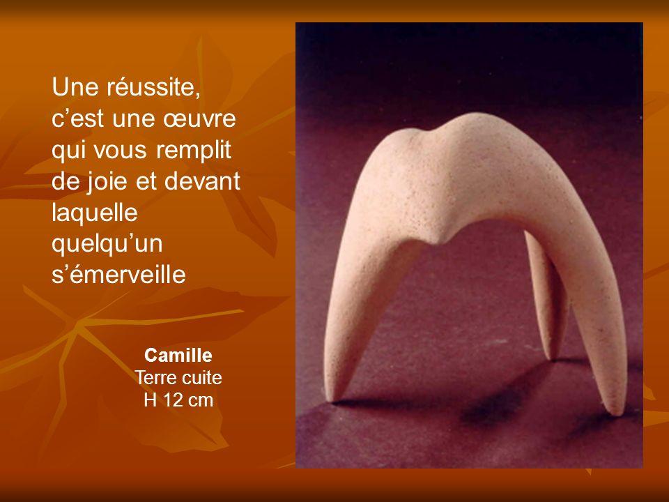 Camille Terre cuite H 12 cm Une réussite, cest une œuvre qui vous remplit de joie et devant laquelle quelquun sémerveille