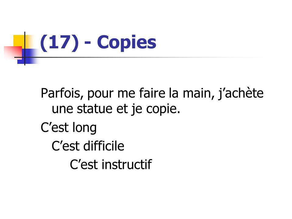 (17) - Copies Parfois, pour me faire la main, jachète une statue et je copie. Cest long Cest difficile Cest instructif