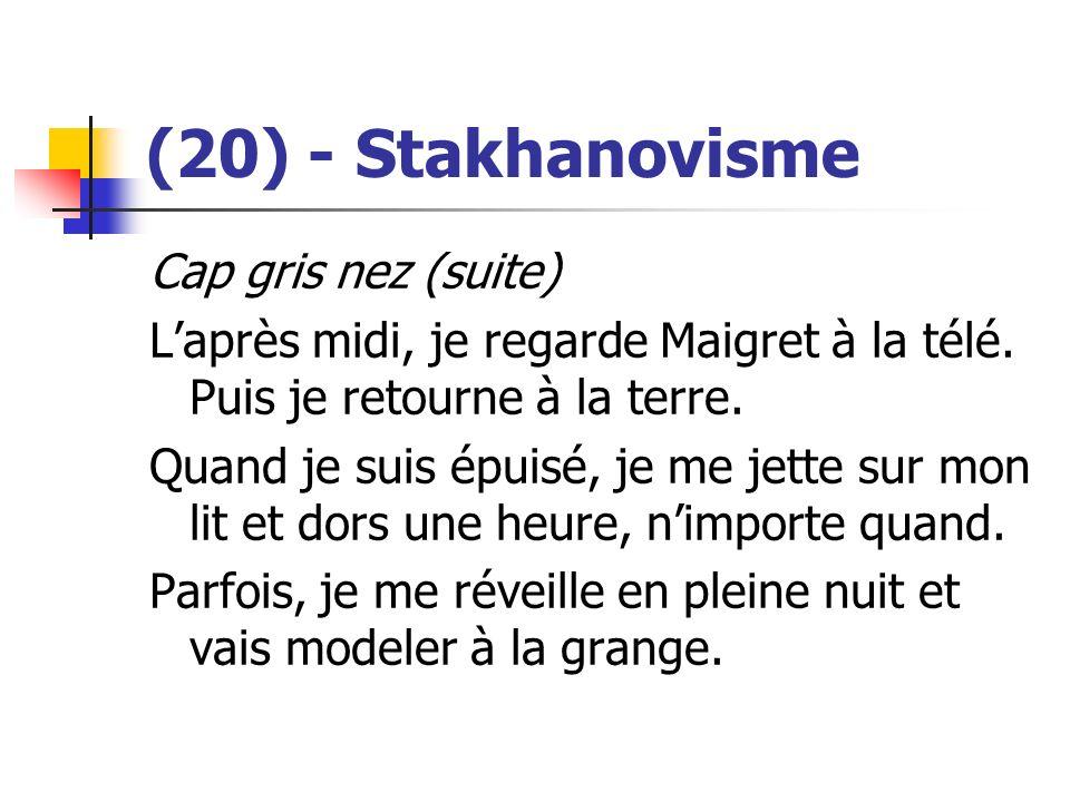 (20) - Stakhanovisme Cap gris nez (suite) Laprès midi, je regarde Maigret à la télé. Puis je retourne à la terre. Quand je suis épuisé, je me jette su