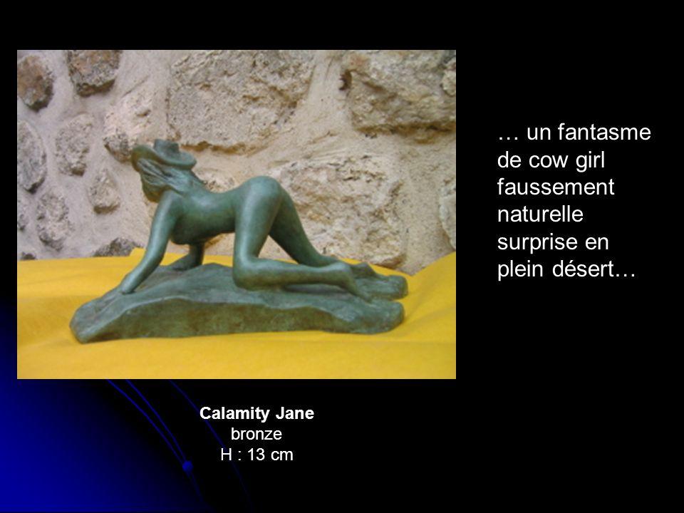 Calamity Jane bronze H : 13 cm … un fantasme de cow girl faussement naturelle surprise en plein désert…