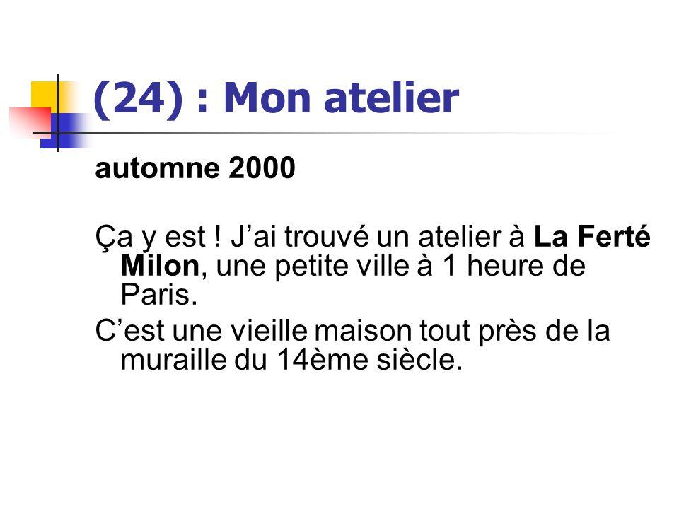 (24) : Mon atelier automne 2000 Ça y est ! Jai trouvé un atelier à La Ferté Milon, une petite ville à 1 heure de Paris. Cest une vieille maison tout p
