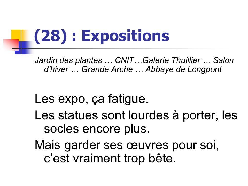 (28) : Expositions Jardin des plantes … CNIT…Galerie Thuillier … Salon dhiver … Grande Arche … Abbaye de Longpont Les expo, ça fatigue. Les statues so