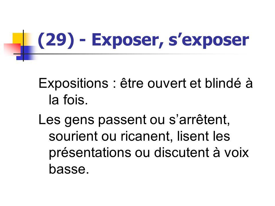 (29) - Exposer, sexposer Expositions : être ouvert et blindé à la fois. Les gens passent ou sarrêtent, sourient ou ricanent, lisent les présentations