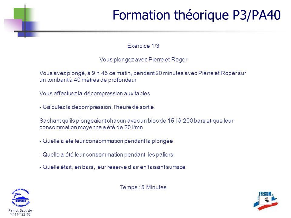 Patrick Baptiste MF1 N° 22108 Exercice 1/3 Vous plongez avec Pierre et Roger Vous avez plongé, à 9 h 45 ce matin, pendant 20 minutes avec Pierre et Ro