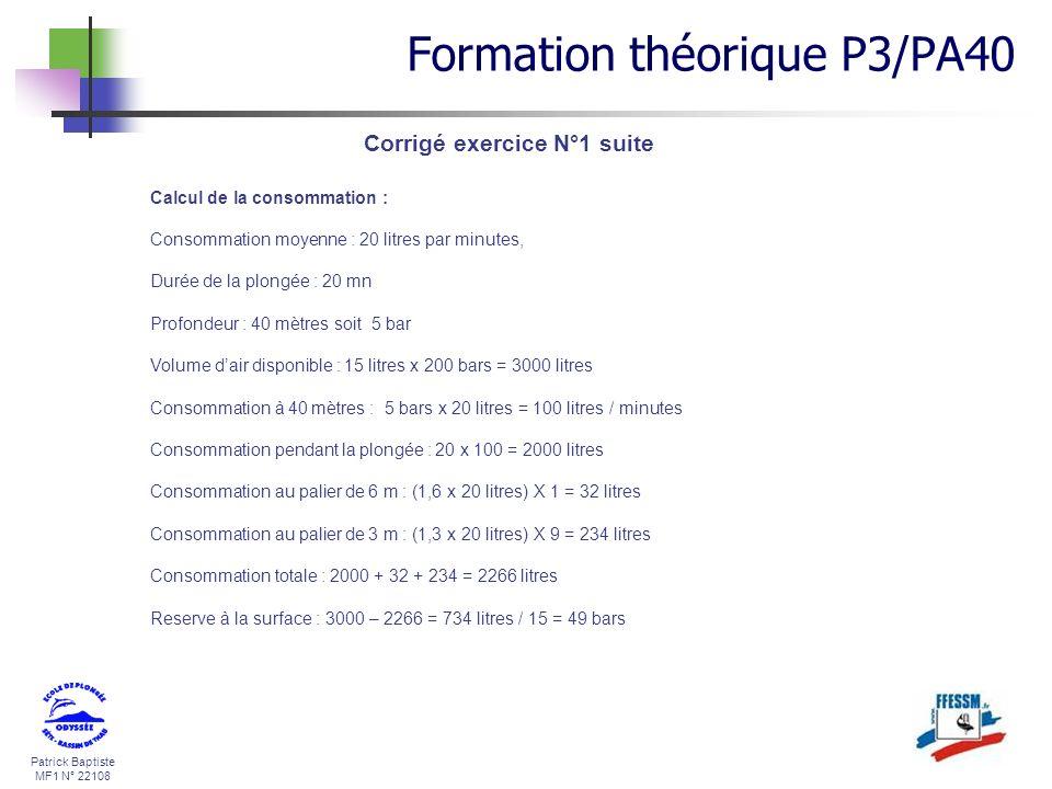 Patrick Baptiste MF1 N° 22108 Corrigé exercice N°1 suite Calcul de la consommation : Consommation moyenne : 20 litres par minutes, Durée de la plongée