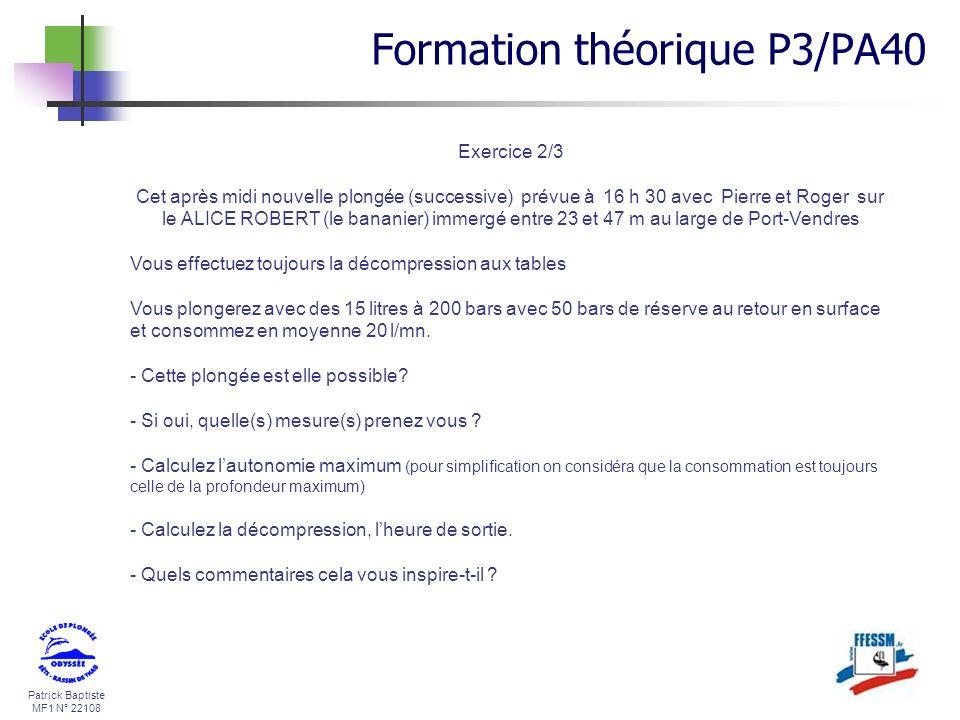 Patrick Baptiste MF1 N° 22108 Exercice 2/3 Cet après midi nouvelle plongée (successive) prévue à 16 h 30 avec Pierre et Roger sur le ALICE ROBERT (le