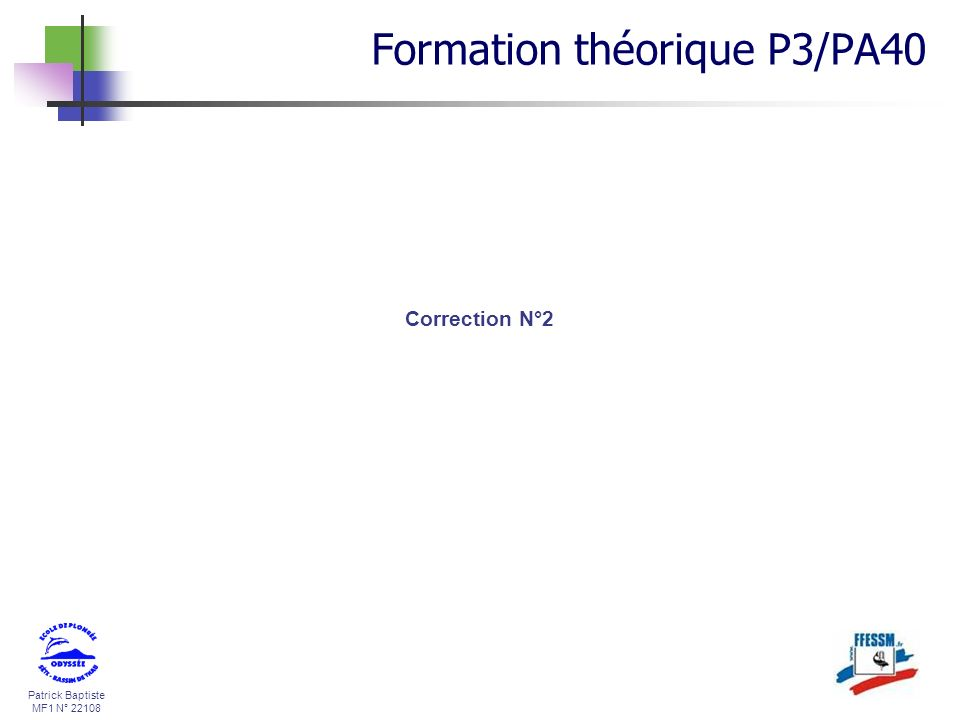 Patrick Baptiste MF1 N° 22108 Correction N°2 Formation théorique P3/PA40