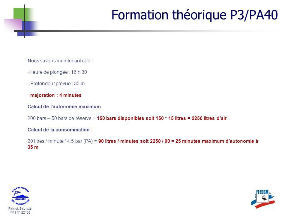 Patrick Baptiste MF1 N° 22108 Nous savons maintenant que : -Heure de plongée : 16 h 30 - Profondeur prévue : 35 m - majoration : 4 minutes Calcul de l