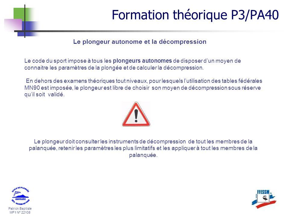 Patrick Baptiste MF1 N° 22108 Le plongeur autonome et la décompression Le code du sport impose à tous les plongeurs autonomes de disposer dun moyen de