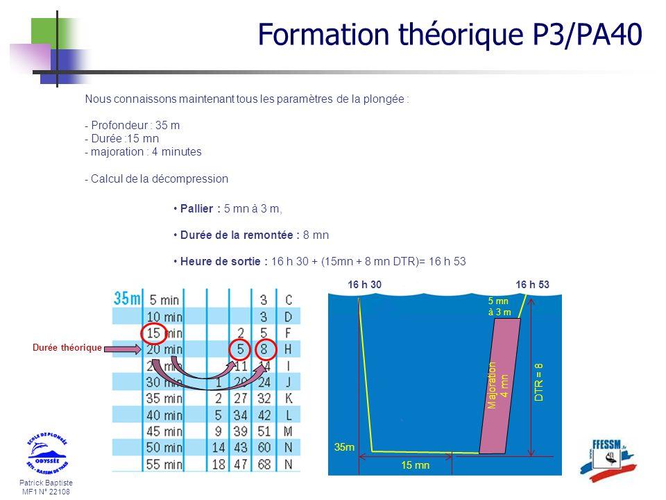 Patrick Baptiste MF1 N° 22108 Nous connaissons maintenant tous les paramètres de la plongée : - Profondeur : 35 m - Durée :15 mn - majoration : 4 minu