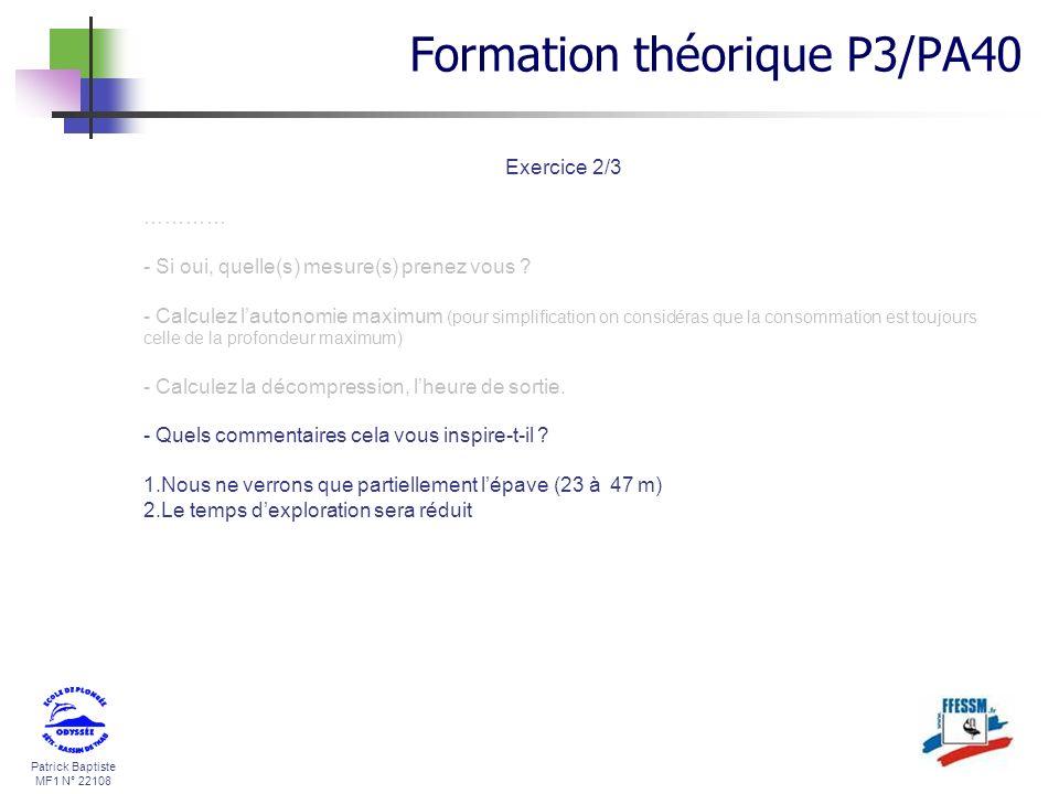 Patrick Baptiste MF1 N° 22108 Exercice 2/3 ………… - Si oui, quelle(s) mesure(s) prenez vous ? - Calculez lautonomie maximum (pour simplification on cons