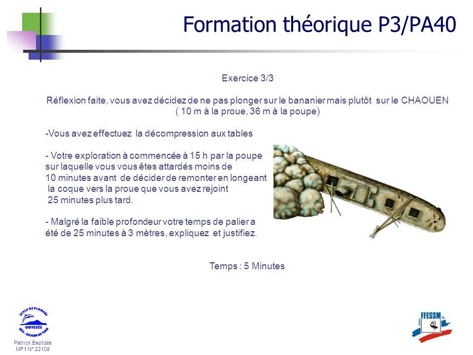 Patrick Baptiste MF1 N° 22108 Exercice 3/3 Réflexion faite, vous avez décidez de ne pas plonger sur le bananier mais plutôt sur le CHAOUEN ( 10 m à la